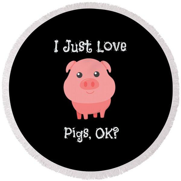 Cute Funny I Just Love Pigs Ok Round Beach Towel