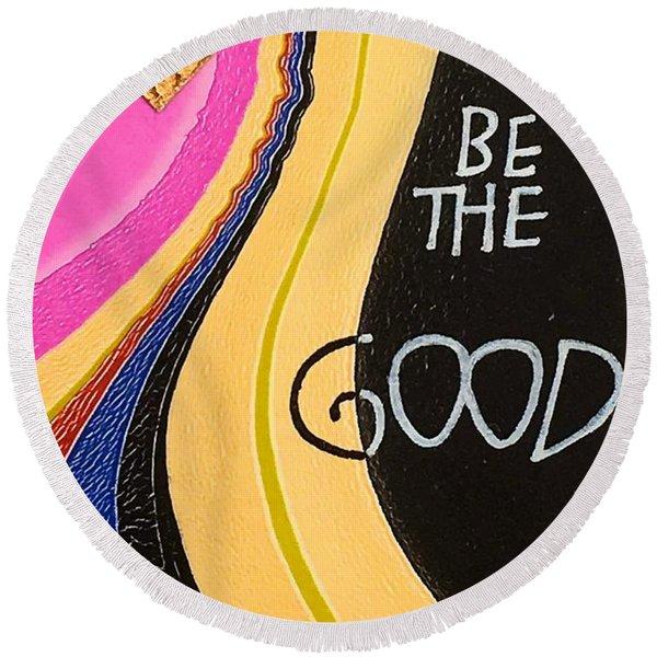 Be The Good Round Beach Towel