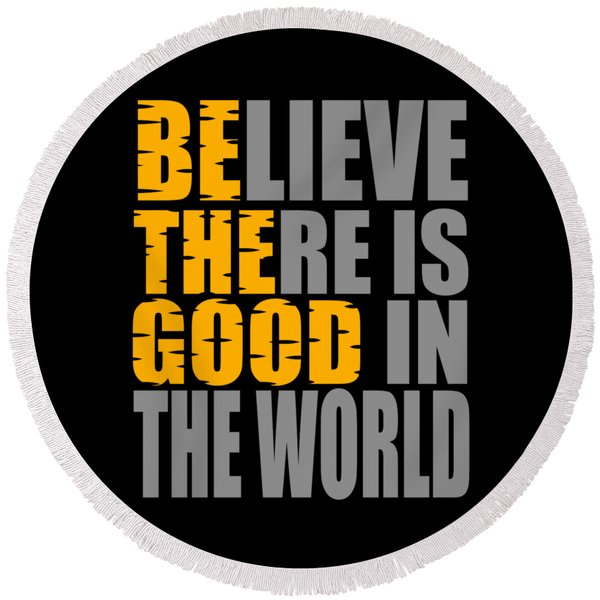 Believe There Is Good In The World Colorful Creative Doublemeaning Tee Thats Full Of Positivity Round Beach Towel