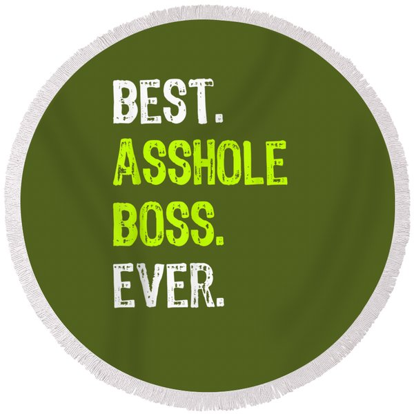 Best Asshole Boss Ever Funny Boss's Day Gift T-shirt Round Beach Towel