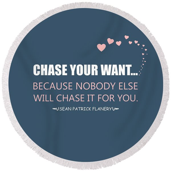 Chase Your Want... Round Beach Towel