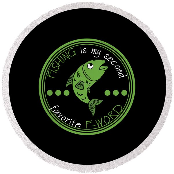 Fishing Is My Second Favorite F Word Tee Design Is Best For Fishlovers Out There And Also For You Round Beach Towel