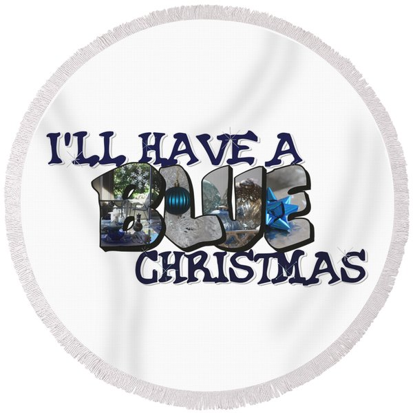 I'll Have A Blue Christmas Big Letter Round Beach Towel