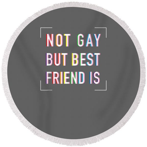 Not Gay But Best Friend Is Gay Best Friend Lgbt Shirt Gift Round Beach Towel