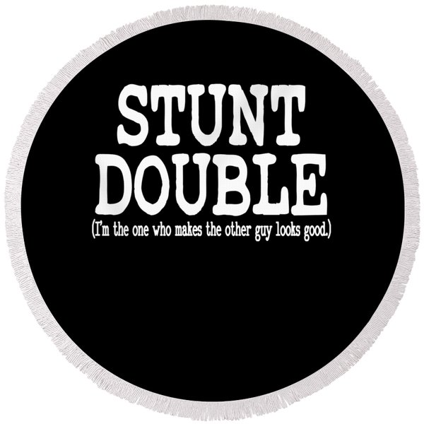 Stunt Double Im The One Who Makes The Other Guy Looks Goo Tee Design Made For Brave Stunt Men Round Beach Towel