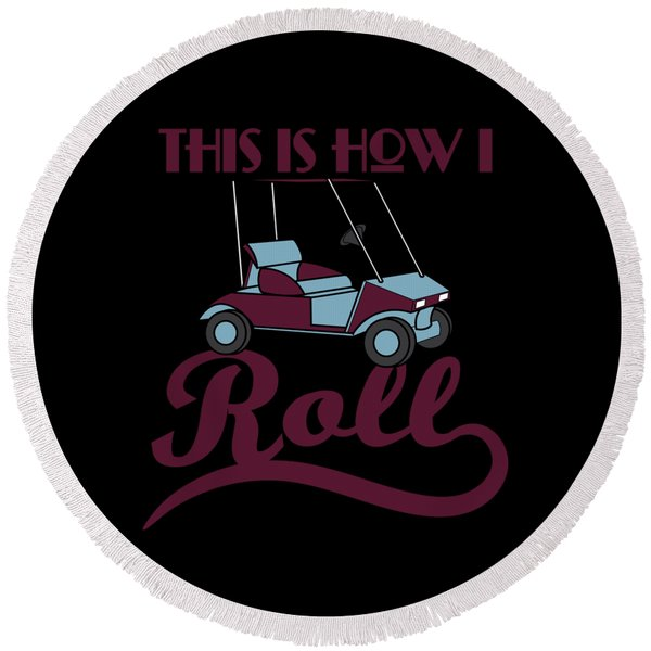 This Is How I Roll Tee Design That Makes A Perfect And Excellent Gift For Everyone  Round Beach Towel