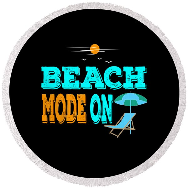 Unleash The Excitement With This Awesome Beach Mode On Tee Design Made For You Round Beach Towel