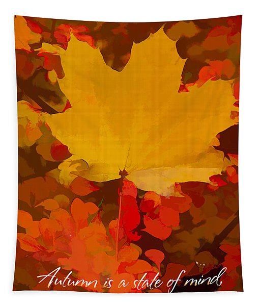 Autumn Is A State Of Mind More Than A Time Of Year Tapestry