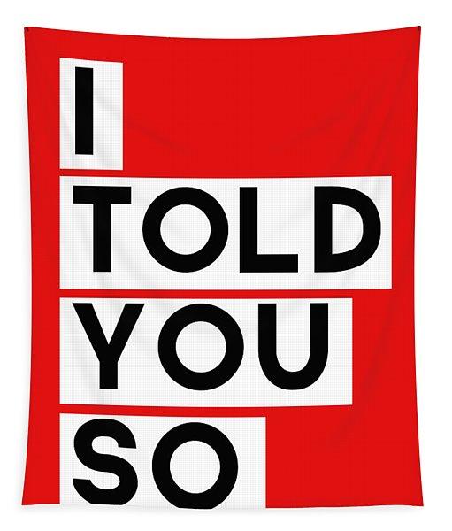 I Told You So Tapestry