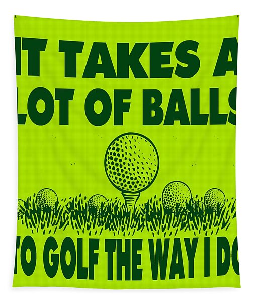 It Takes A Lot Of Balls To Golf The Way I Do Tapestry