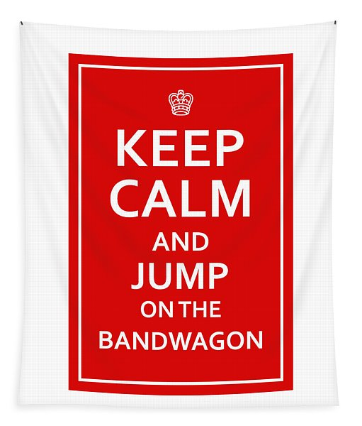 Keep Calm - Jump On Bandwagon Tapestry
