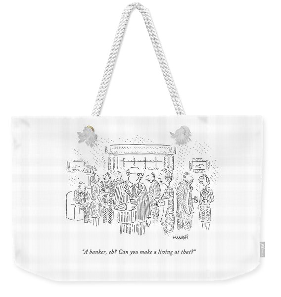 A Banker, Eh? Can You Make A Living At That? Weekender Tote Bag