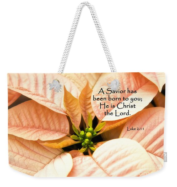 A Savior Has Been Born To You He Is Christ The Lord Weekender Tote Bag