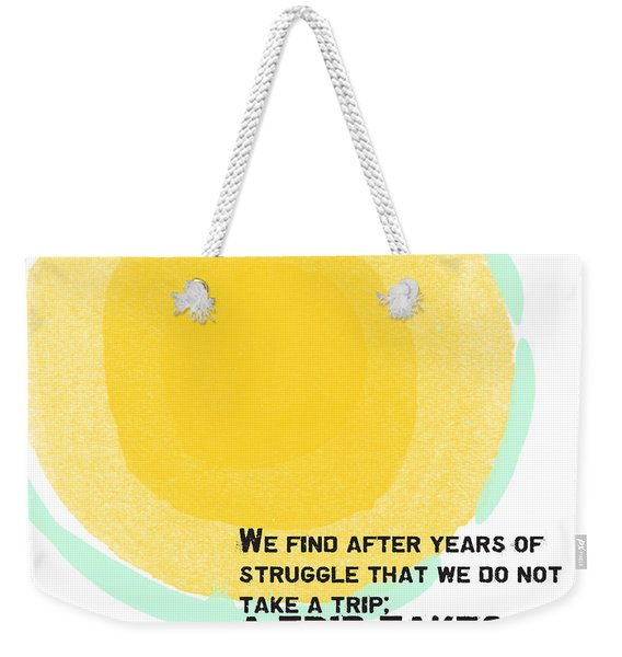 A Trip Takes Us- Steinbeck Quote Art Weekender Tote Bag