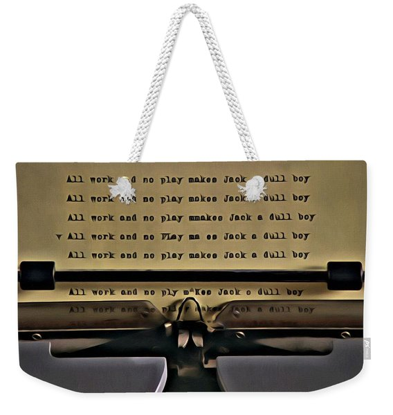 All Work And No Play Makes Jack A Dull Boy Weekender Tote Bag