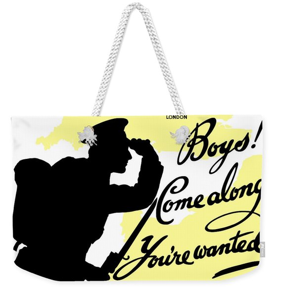 Boys Come Along You're Wanted Weekender Tote Bag