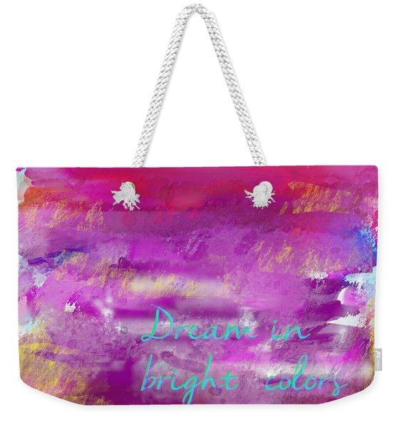 Dream In Bright Colors Weekender Tote Bag
