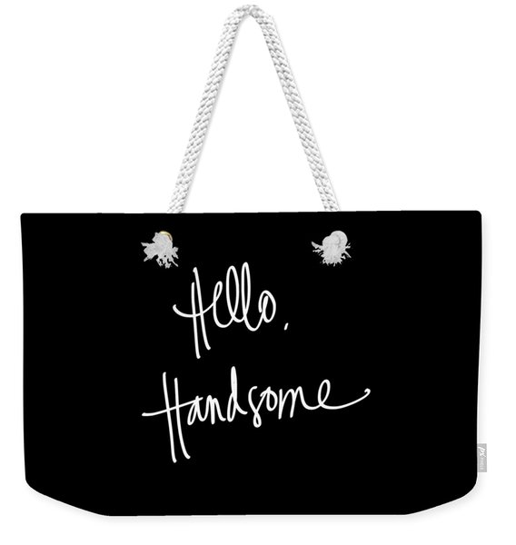 Hello Handsome Weekender Tote Bag