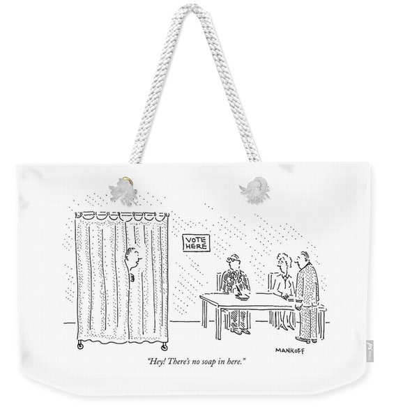 Hey! There's No Soap In Here Weekender Tote Bag