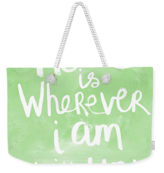 Home Is Wherever I Am With You- Inspirational Art Weekender Tote Bag