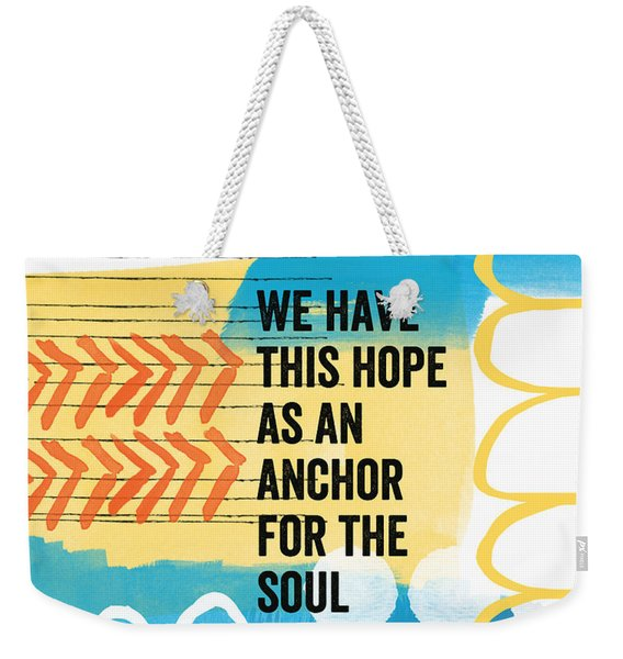Hope Is An Anchor For The Soul- Contemporary Scripture Art Weekender Tote Bag