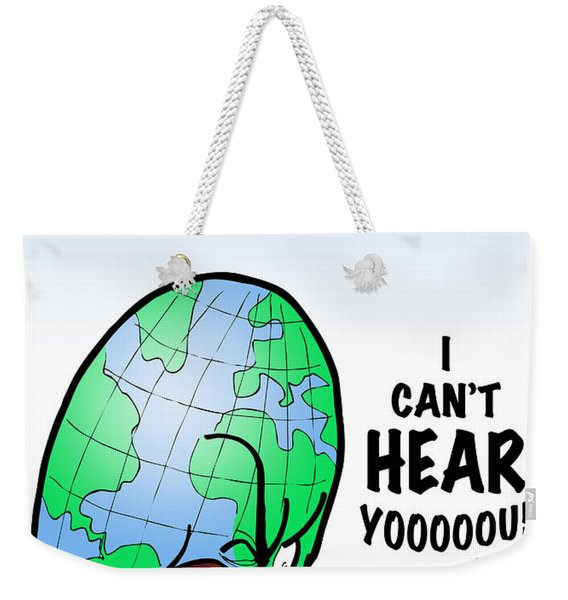 I Can't Hear You Weekender Tote Bag