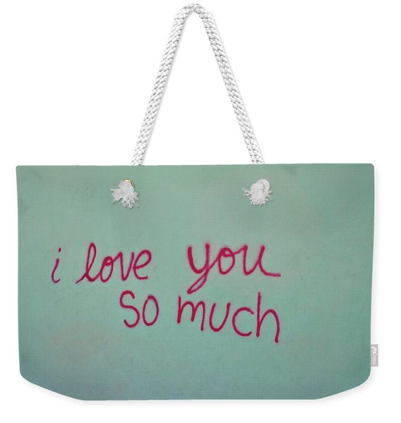 I Love You So Much Weekender Tote Bag