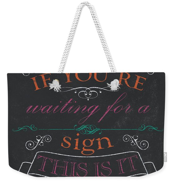 If You're Waiting For A Sign Weekender Tote Bag