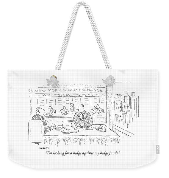I'm Looking For A Hedge Against My Hedge Funds Weekender Tote Bag