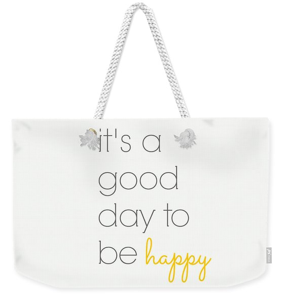 It's A Good Day To Be Happy Weekender Tote Bag