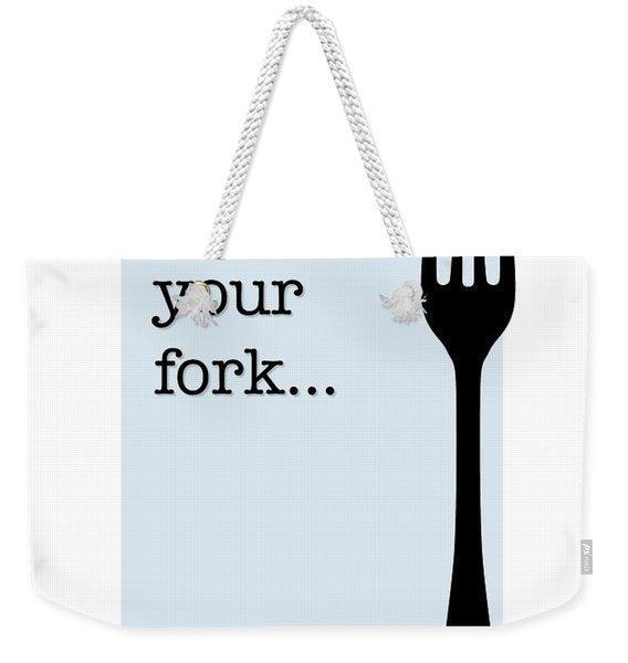 Keep Your Fork... Weekender Tote Bag