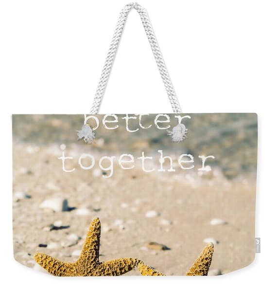 Life's Better Together Weekender Tote Bag