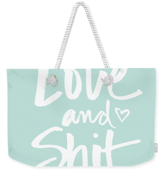 Love And Shit Weekender Tote Bag