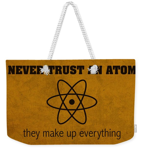 Never Trust An Atom They Make Up Everything Humor Art Weekender Tote Bag