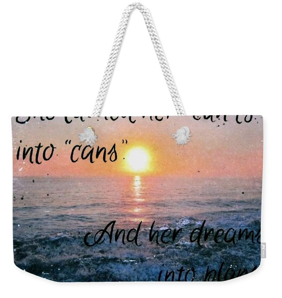 She Turned Her Can'ts Into Cans Weekender Tote Bag