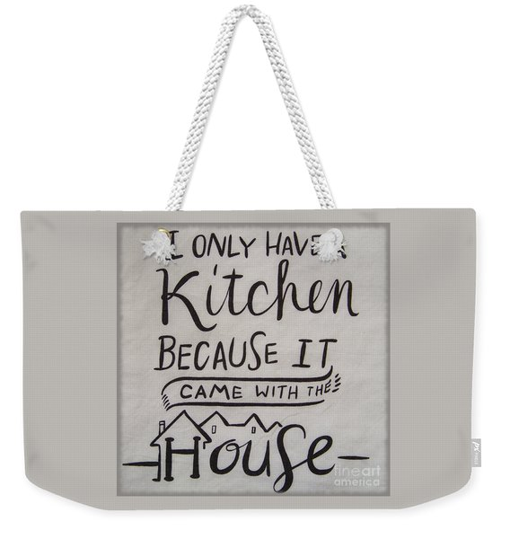 The Kitchen Came With The House Weekender Tote Bag