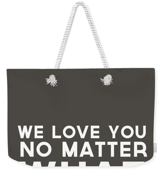 We Love You No Matter What - Grey Greeting Card Weekender Tote Bag
