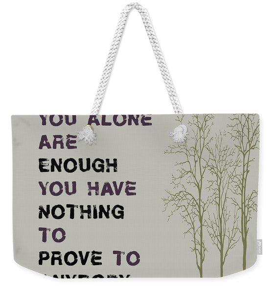 You Alone Are Enough - Maya Angelou Weekender Tote Bag