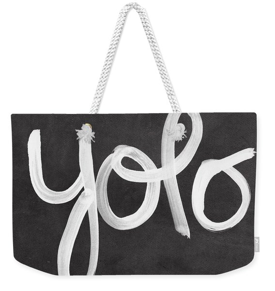 You Only Live Once Weekender Tote Bag