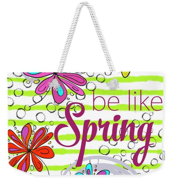 Be Like Spring Weekender Tote Bag