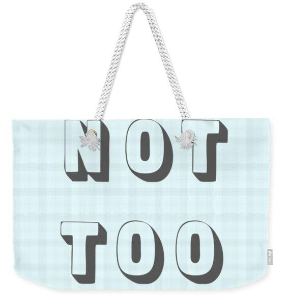 Its Not Too Late Weekender Tote Bag