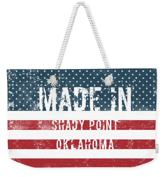 Made In Shady Point, Oklahoma Weekender Tote Bag