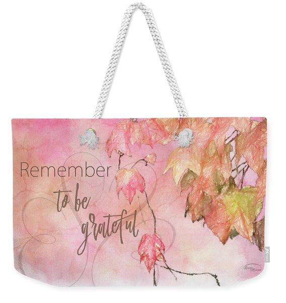 Remember To Be Grateful Weekender Tote Bag