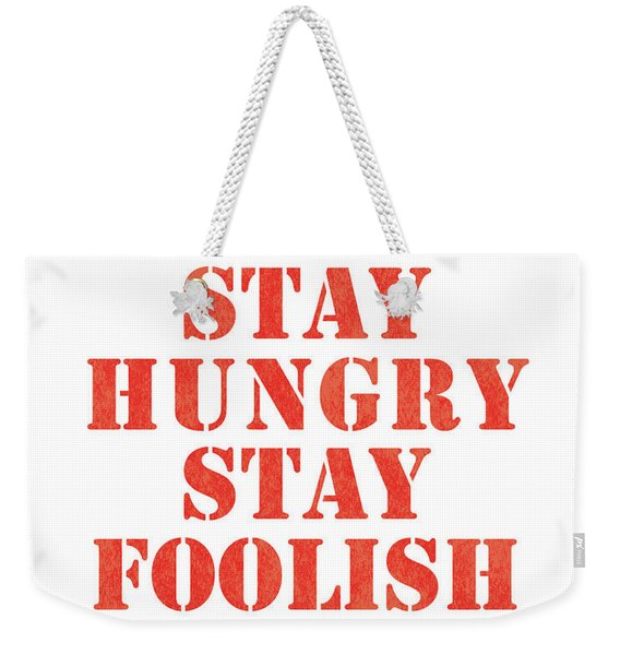 Stay Hungry Stay Foolish Weekender Tote Bag