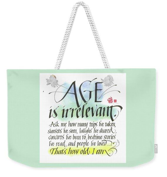 Age Is Irrelevant Weekender Tote Bag