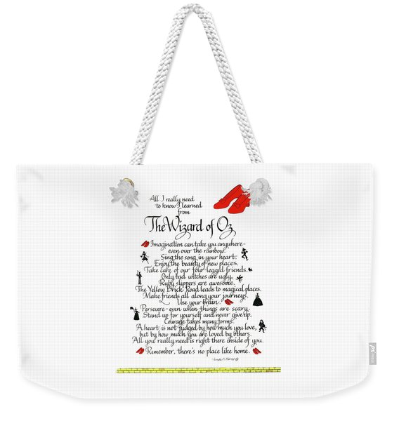 All I Need To Know I Learned From The Wizard Of Oz Weekender Tote Bag