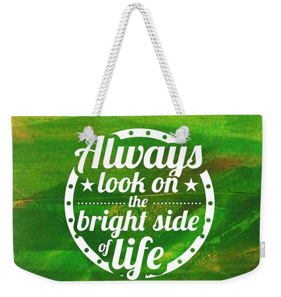 Always Look On The Bright Side Of Life Weekender Tote Bag