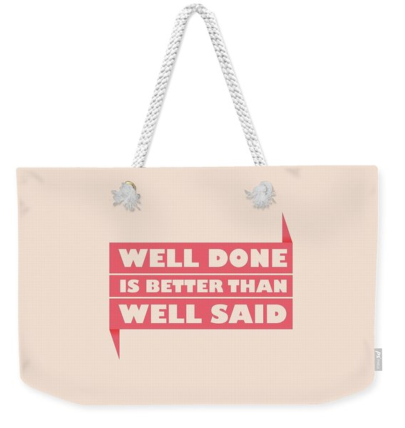 Well Done Is Better Than Well Said -  Benjamin Franklin Inspirational Quotes Poster Weekender Tote Bag