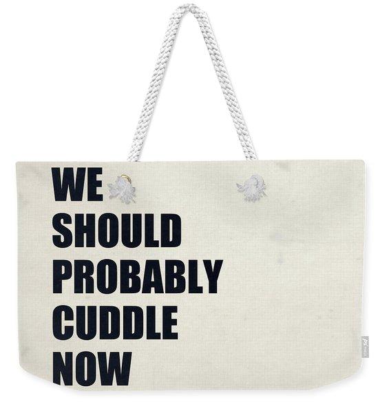 We Should Probably Cuddle Now Weekender Tote Bag