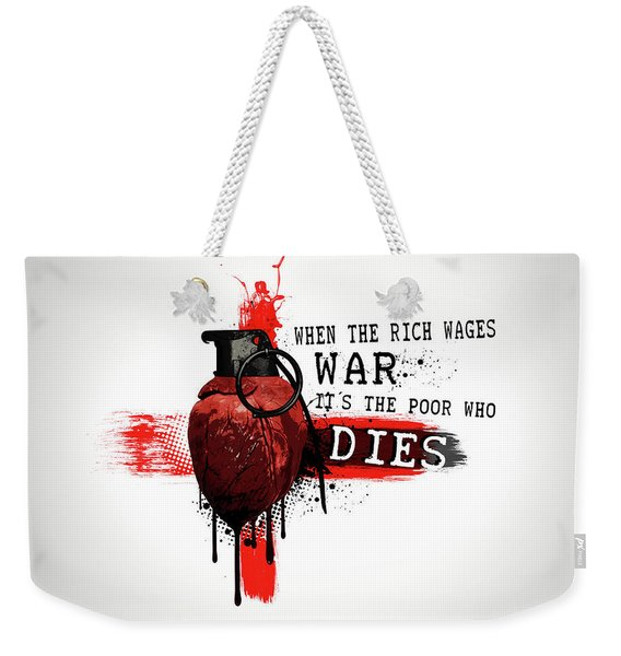 When The Rich Wages War... Weekender Tote Bag